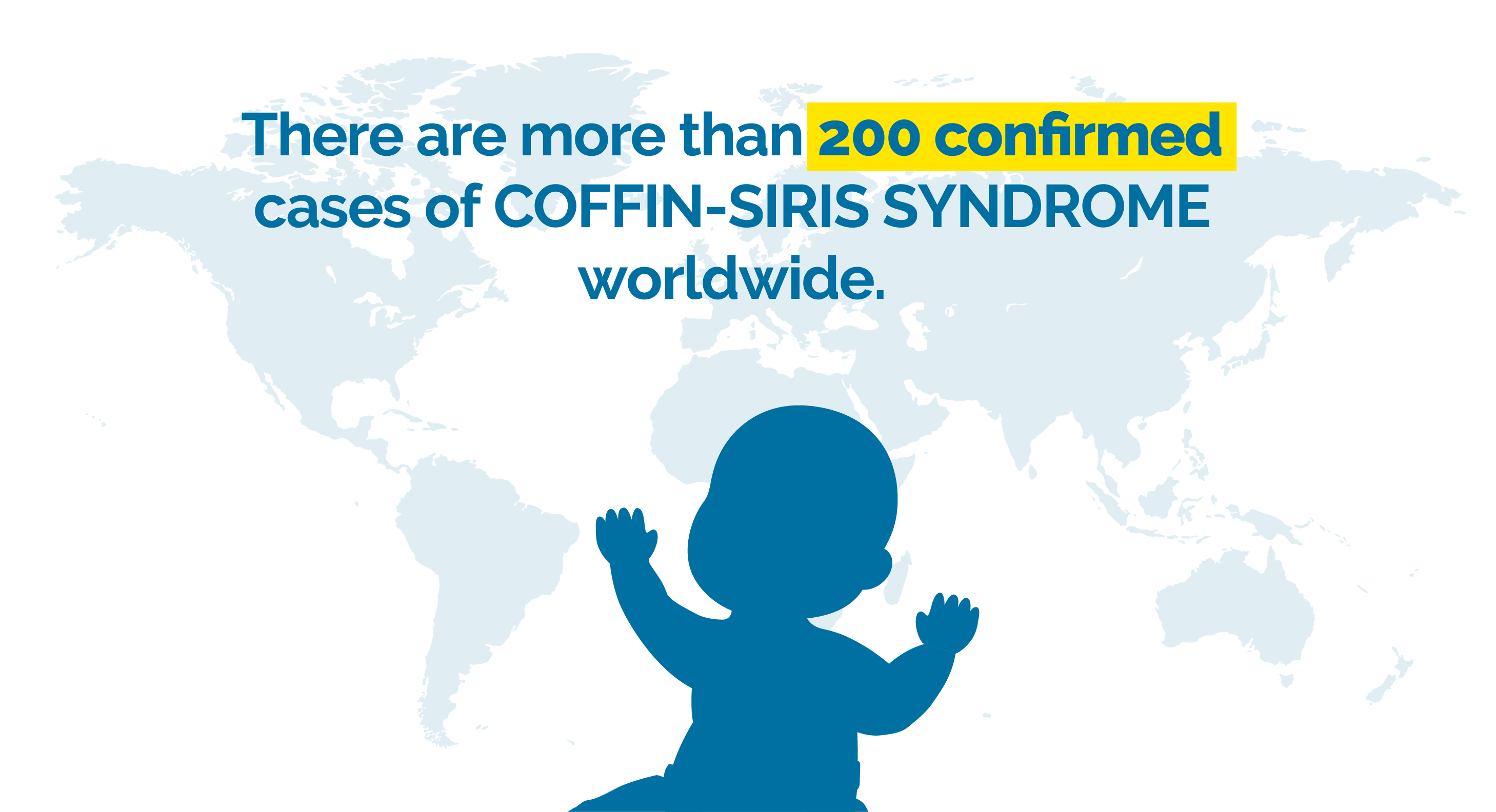 """Map background with the silhouette of a baby and words saying """"There are more than 200 confirmed cases of Coffin-Siris syndrome worldwide."""""""